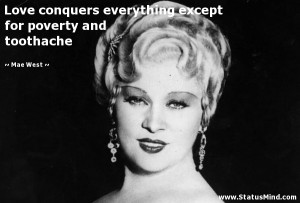 ... except for poverty and toothache - Mae West Quotes - StatusMind.com