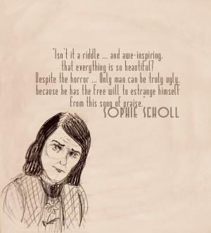 Scholl: a quote from Sophie Scholl, one of the members