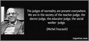 ... society of the teacher-judge, the doctor-judge, the educator-judge