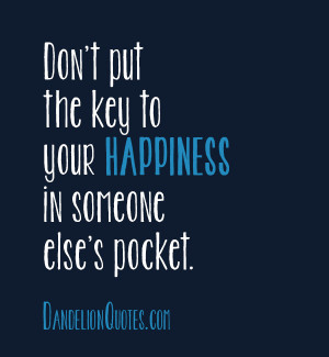 Don't put the key to your happiness