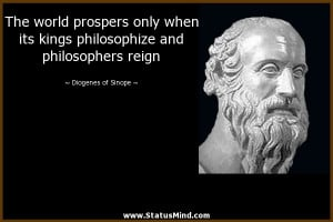 The world prospers only when its kings philosophize and philosophers ...