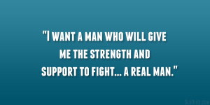 ... man who will give me the strength and support to fight… a real man
