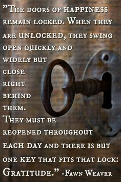 """... is but one key that fits that lock: Gratitude."""" -Fawn Weaver #Quote"""