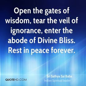 Open the gates of wisdom, tear the veil of ignorance, enter the abode ...