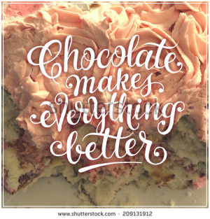 Inspirational Typographic Quote - Chocolate makes everything better ...