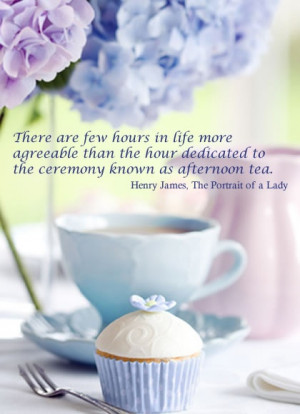 ... ceremony known as afternoon tea. Henry James, The Portrait of a Lady