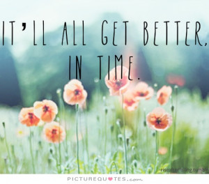 Positive Quotes Time Quotes Supportive Quotes Get Better Quotes