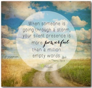 When someone is going through a storm, your silent presence is more ...