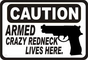 Gun Signs http://www.ebay.com/itm/Caution-Armed-Crazy-Redneck-Gun ...