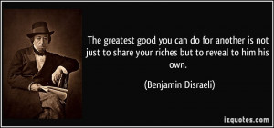 The greatest good you can do for another is not just to share your ...