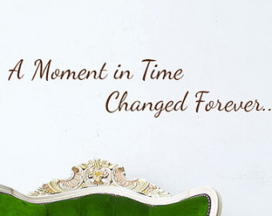 Moment in Time Changed Forever Vi nyl Wall Decal Words Gallery Wall ...