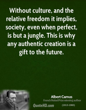 Without culture, and the relative freedom it implies, society, even ...