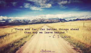 far better things ahead than any we leave behind.