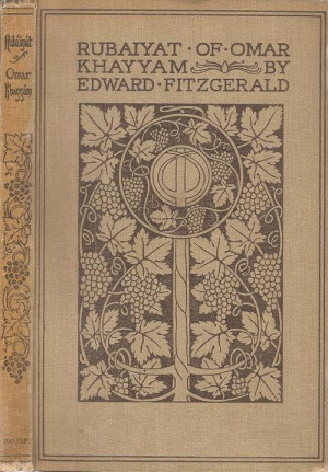 The Rubaiyat of Omar Khayyam Translated By: Edward FitzGerald