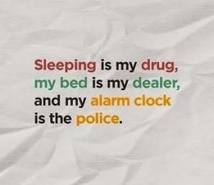 Sleeping is my drug,
