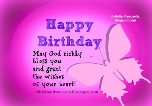 ... and Happy Birthday. God bless you. Free christian birthday cards