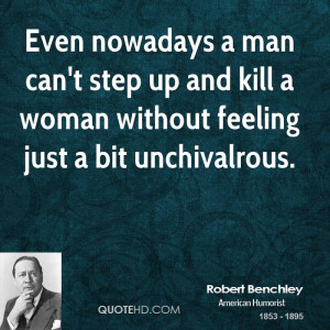 Even nowadays a man can't step up and kill a woman without feeling ...