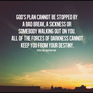 God's plan cannot be stopped by a bad break, A sickness or somebody ...