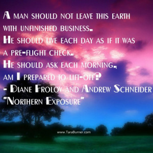 ... man should not leave this earth with unfinished business live each day