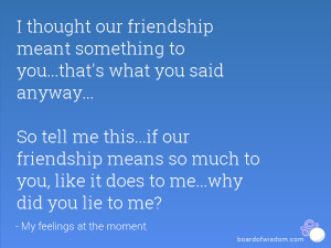 ... our friendship meant something to you...that's what you said anyway