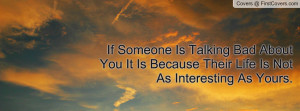 If Someone Is Talking Bad About You It Is Because Their Life Is Not As ...