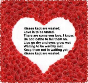 Kisses kept are wasted;