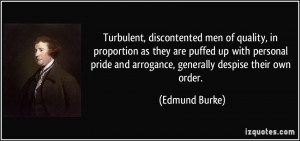 ... pride and arrogance, generally despise their own order. - Edmund Burke