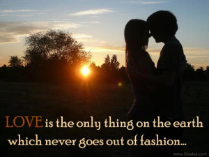 Love is the only thing on the earth