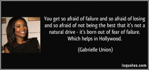 afraid of failure and so afraid of losing and so afraid of not being ...