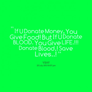 Quotes Picture: if u donate money, you give food! but if u donate ...