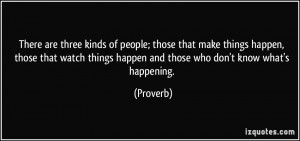people; those that make things happen, those that watch things happen ...