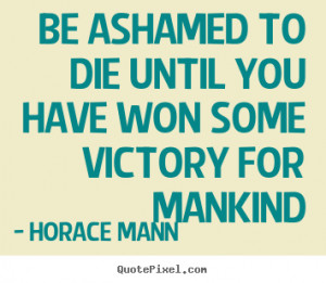 ... horace mann more inspirational quotes motivational quotes love quotes