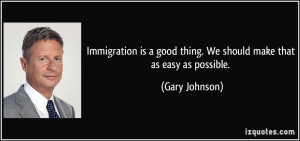 Immigration is a good thing. We should make that as easy as possible ...