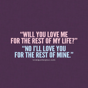 Will you love me for the rest of my life sweet quotes