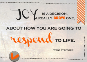 ... Brave One About How You Are Going To Respond To Life - Joy Quotes