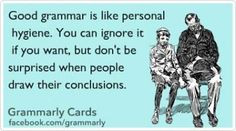 good grammar is like personal hygiene more laugh quotes stuff funny ...