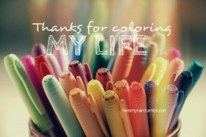 Home » Picture Quotes » Sweet » Thanks for coloring my life
