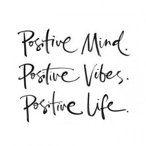Positive Mind. Positive Vibes. Positive Life (via EternallyClassic ...