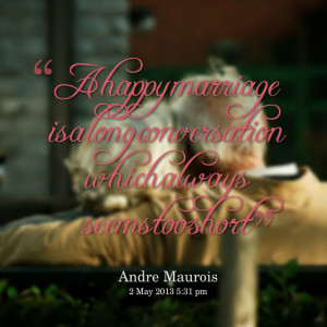 Quotes Picture: a happy marriage is a long conversation which always ...