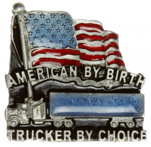 American by birth Trucker by choice Pin