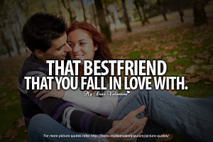 That Bestfriend That You Fall In Love With ~ Being In Love Quote