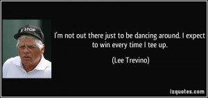 quote-i-m-not-out-there-just-to-be-dancing-around-i-expect-to-win ...