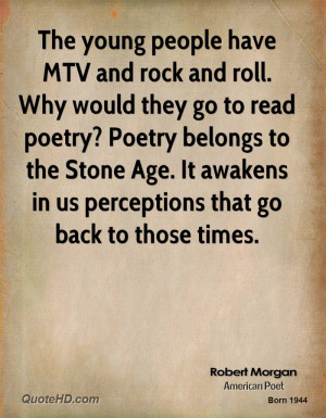 The young people have MTV and rock and roll. Why would they go to read ...