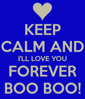 keep-calm-and-ill-love-you-forever-boo-boo.png