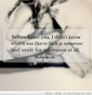 Before I met you, I didn't know what it was like to look at someone ...
