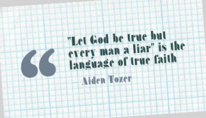 """Let God be true but Every man a Liar"""" is the language of true faith ..."""