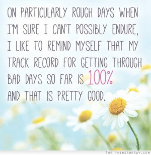 On particularly rough days when I'm sure I can't possibly endure I ...