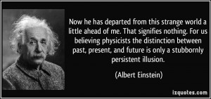 ... past, present, and future is only a stubbornly persistent illusion