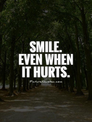 Smile. Even when it hurts. Picture Quote #1