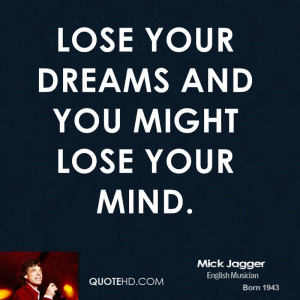 ... -jagger-musician-quote-lose-your-dreams-and-you-might-lose-your.jpg